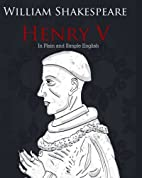 Henry V in Plain and Simple English: A…
