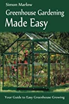 Greenhouse Gardening Made Easy: Your Guide…