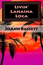Livin' Lahaina Loca by JoAnn Bassett