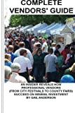 Anderson, Gail: Complete Vendors Guide: An Insider Reveals How Professional Vendors Succeed On Minimal Investment (Volume 2)