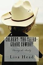 Calbert: The Third-Grade Cowboy: Facing the…