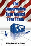 Fletcher, Ian: The Conservative Case Against Free Trade
