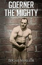 Goerner The Mighty by Edgar Mueller