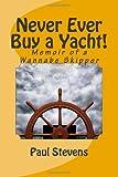 Stevens, Paul: Never Ever Buy a Yacht!
