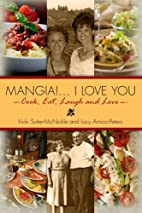 Mangia! . . . I Love you: Cook, Eat, Laugh…
