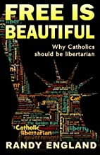 Free is Beautiful: Why Catholics Should be…