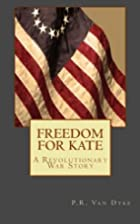 Freedom For Kate by P.R Van Dyke