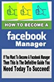 Allison, Joseph: How To Become A Facebook Manager (Volume 1)