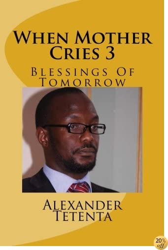 When Mother Cries 3: Blessings Of Tomorrow