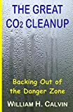 Calvin, William H.: The Great CO2 Cleanup: Backing Out of the Danger Zone