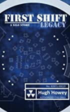 First Shift - Legacy (Part 6 of the Silo…