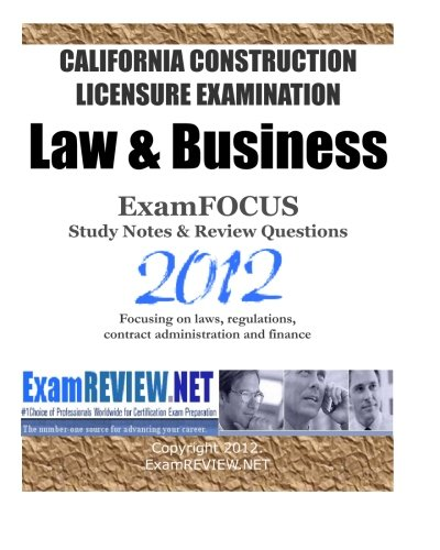 california-construction-licensure-examination-law-business-examfocus-study-notes-review-questions-2012-focusing-on-laws-regulations-contract-administration-and-finance