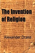 The Invention of Religion by Alexander Drake