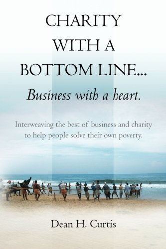 charity-with-a-bottom-linebusiness-with-a-heart-interweaving-the-best-of-business-and-charity-to-help-people-solve-their-own-poverty-volume-1