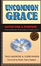 Uncommon Grace: Saved for a Purpose…
