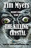 Myers, Tim: Wizard's School: Year 2 The Killing Crystal (Volume 2)