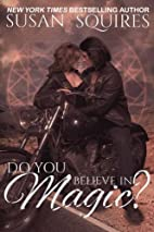 Do You Believe in Magic? by Susan Squires