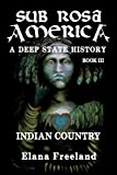 Freeland, Elana: Sub Rosa America, Book III: Indian Country (Volume 3)