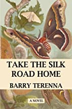 Take the Silk Road Home by Barry Terenna