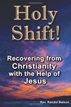 Holy Shift!: Recovering from Christianity…
