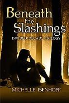 Beneath the Slashings by Michelle Isenhoff