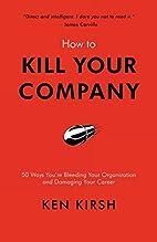 How to Kill Your Company: 50 Ways…