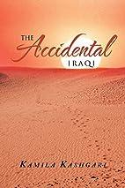The Accidental Iraqi: A Novel by Kamila…