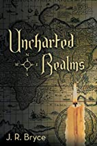 Uncharted Realms by J. R. Bryce