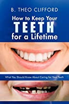 How to Keep Your Teeth for a Lifetime: What…