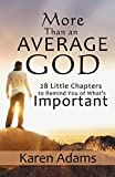 Adams, Karen: More than an Average God: 28 Little Chapters to Remind You of What's Important