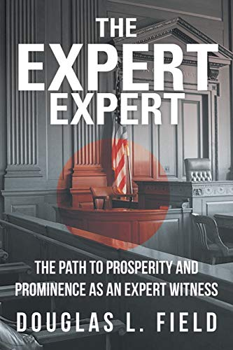 the-expert-expert-the-path-to-prosperity-and-prominence-as-an-expert-witness