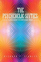 The Psychedelic Sixties: A Social History of…