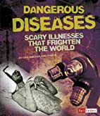 Dangerous Diseases: Scary Illnesses that…