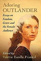 Adoring Outlander: Essays on Fandom, Genre…