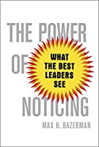 The Power of Noticing: What the Best Leaders…