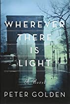 Wherever There Is Light: A Novel by Peter…