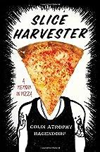 Slice Harvester: A Memoir in Pizza by Colin…