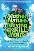 Mother Nature Is Trying to Kill You: A…