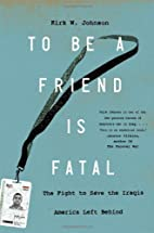 To Be a Friend Is Fatal: The Fight to Save…