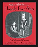 Addams, Charles: Chas Addams Happily Ever After: A Collection of Cartoons to Chill the Heart of You