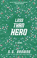 Less Than Hero by S. G. Browne