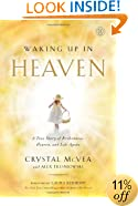 Waking Up in Heaven: A True Story of Brokenness, Heaven, and Life Again