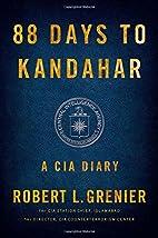 88 Days to Kandahar: A CIA Diary by Robert…
