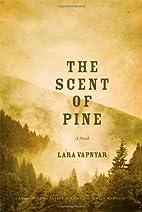 The Scent of Pine: A Novel by Lara Vapnyar
