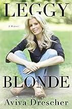Leggy Blonde: A Memoir by Aviva Drescher