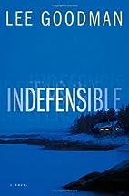 Indefensible: A Novel by Lee Goodman