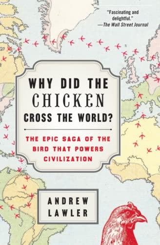 why-did-the-chicken-cross-the-world-the-epic-saga-of-the-bird-that-powers-civilization