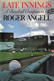 Angell, Roger: Late Innings