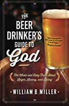 The Beer Drinker's Guide to God: The Whole…