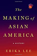 The Making of Asian America: A History by…